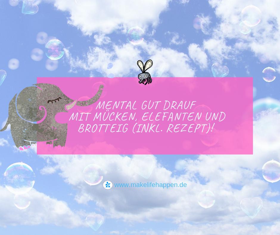 Elefanten Muecken und Brotteig